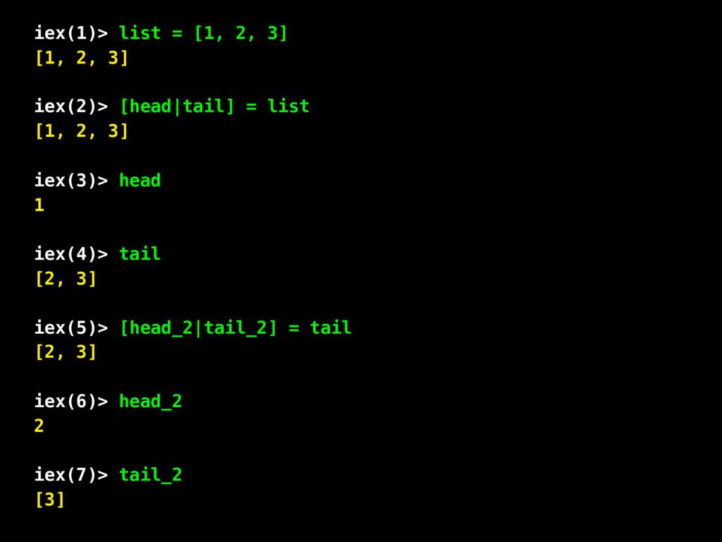 iex(1)> list = [1, 2, 3] [1, 2, 3] iex(2)> [hea...