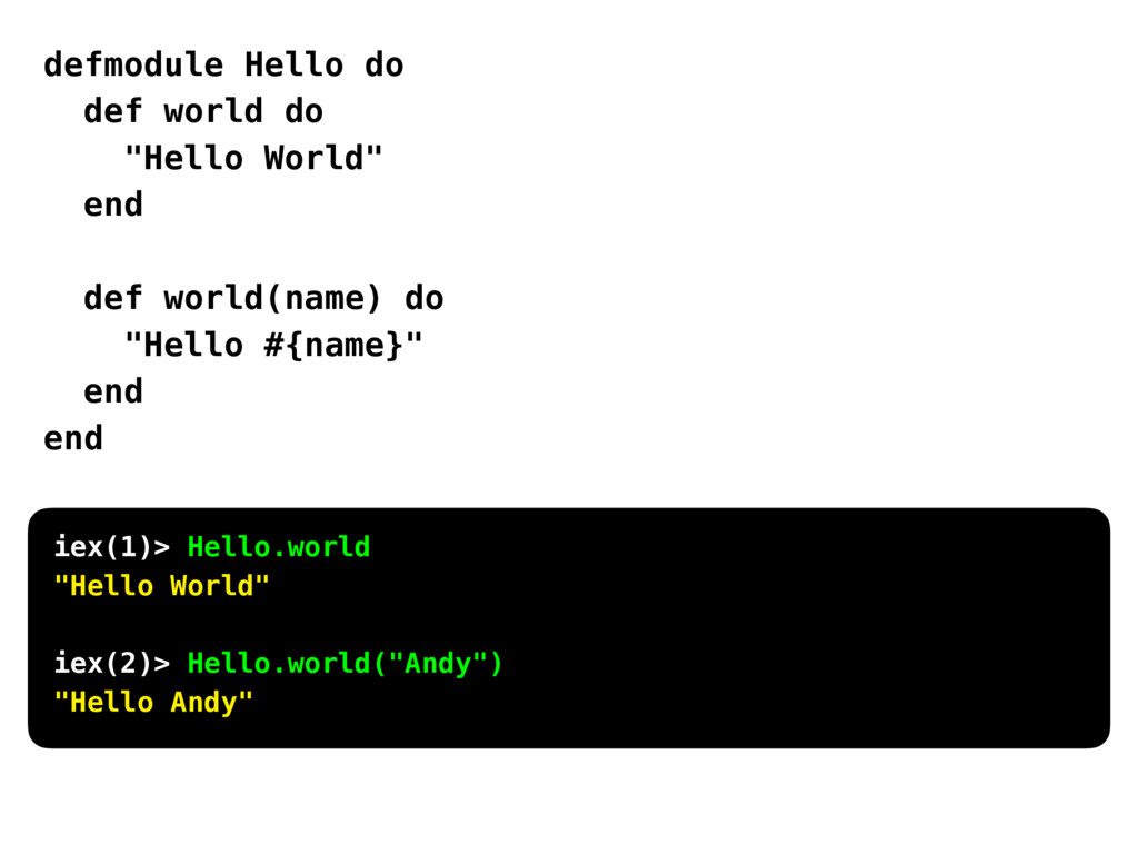 "defmodule Hello do def world do ""Hello World"" e..."