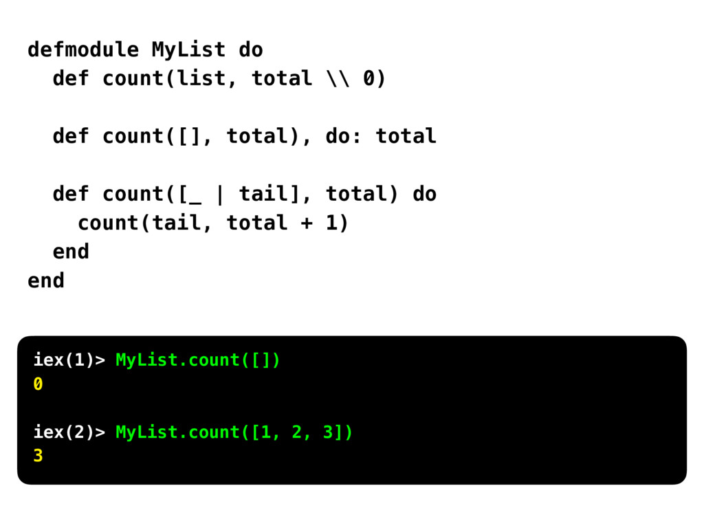 defmodule MyList do def count(list, total \\ 0)...