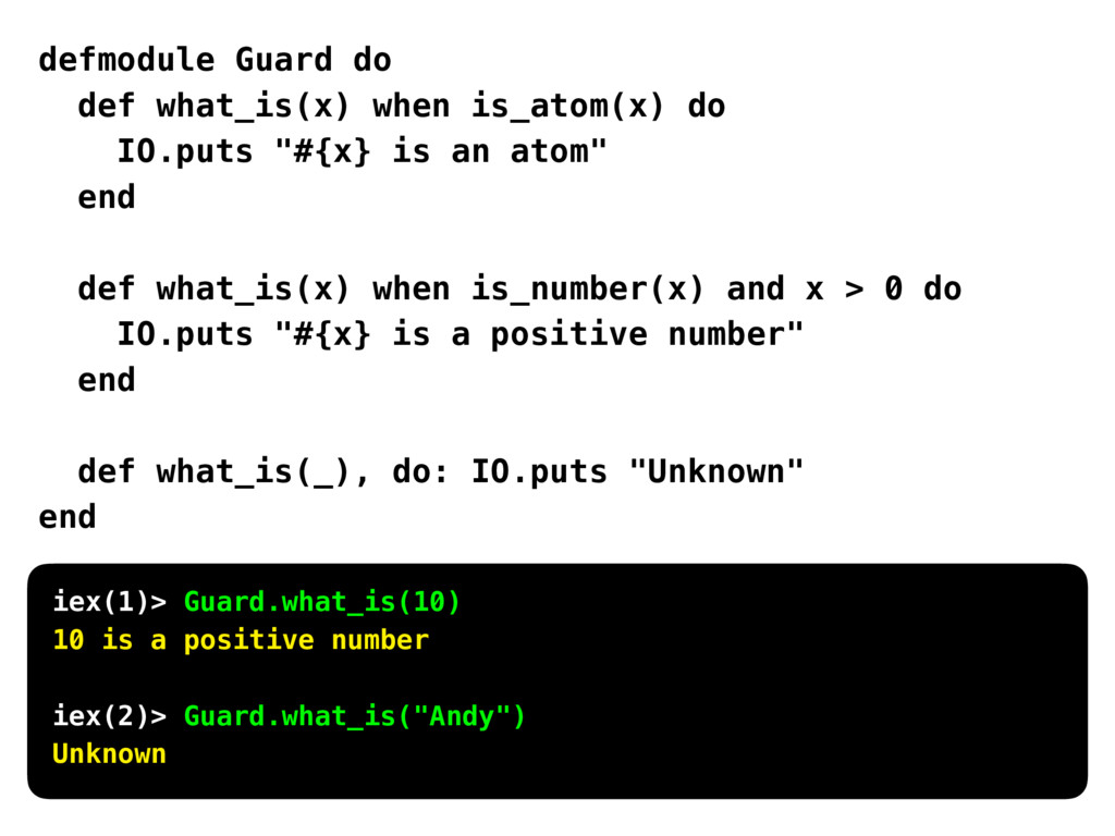 defmodule Guard do def what_is(x) when is_atom(...