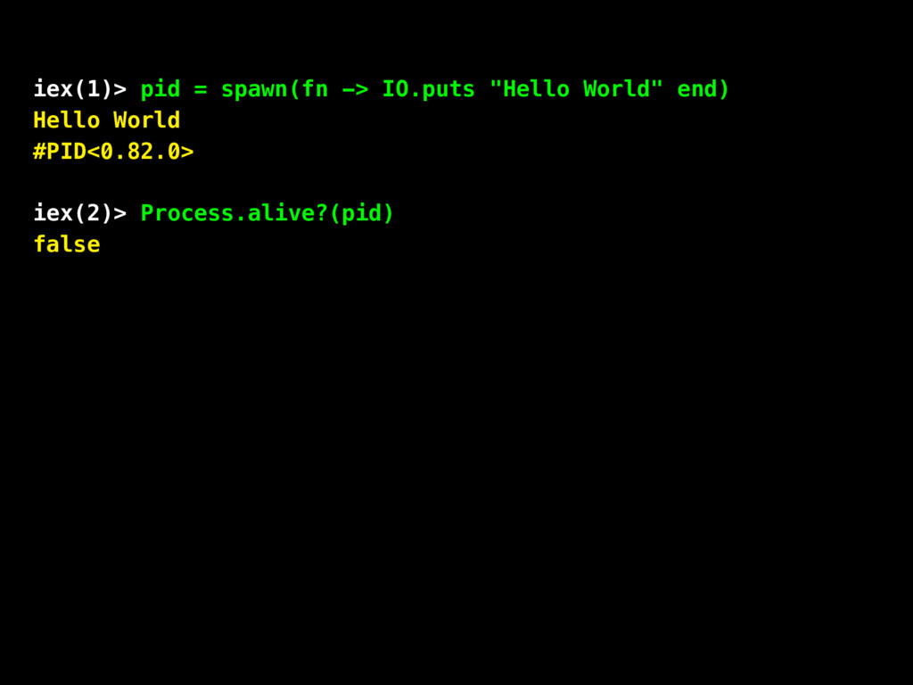 "iex(1)> pid = spawn(fn -> IO.puts ""Hello World""..."