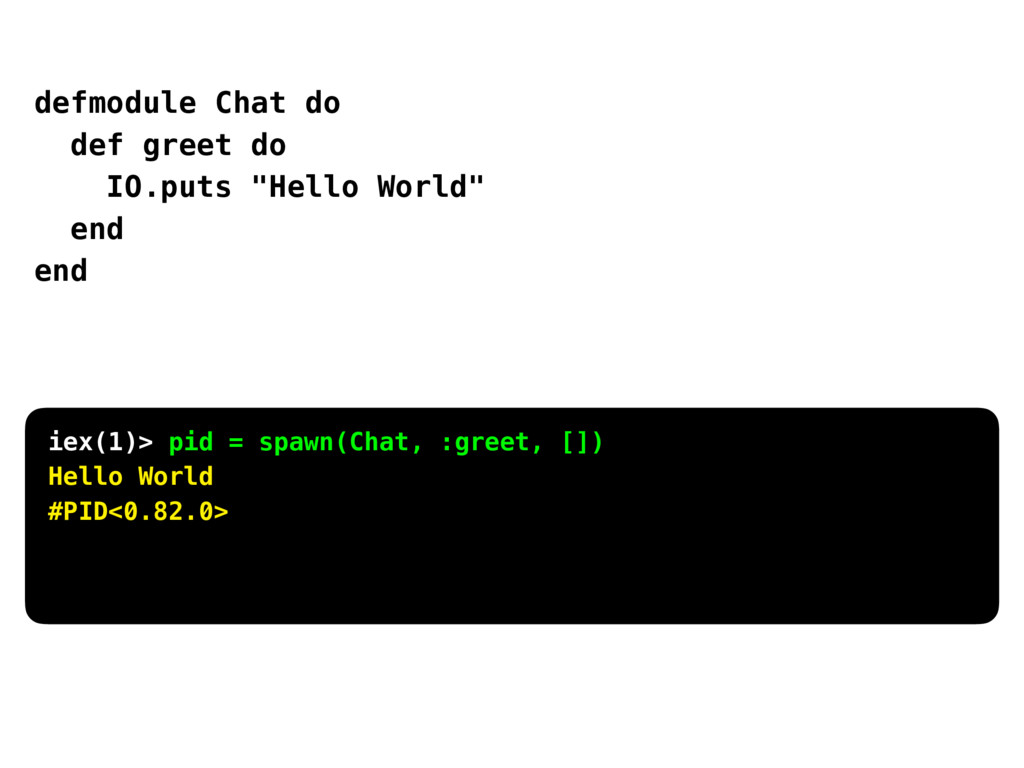 "defmodule Chat do def greet do IO.puts ""Hello W..."