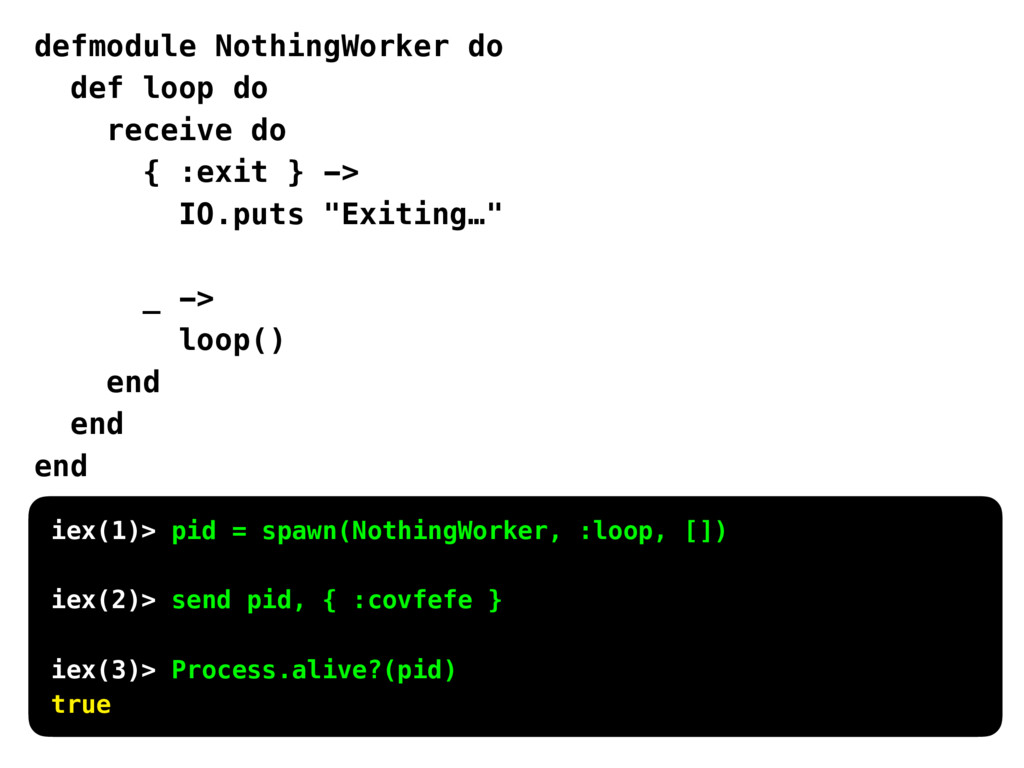 defmodule NothingWorker do def loop do receive ...