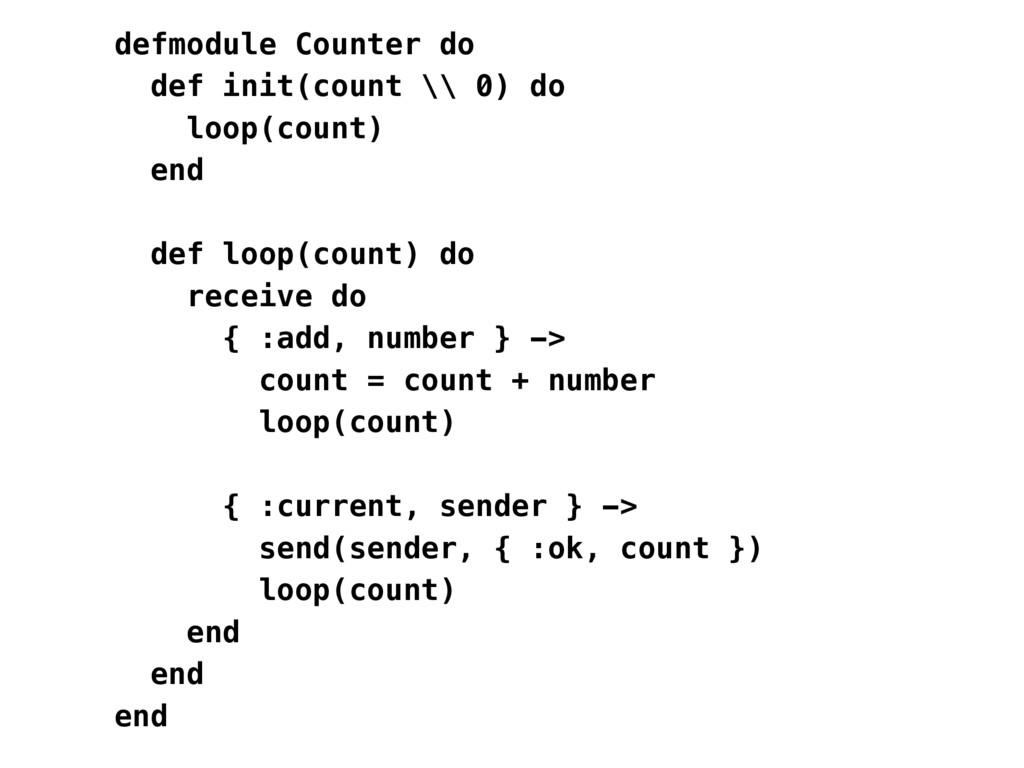 defmodule Counter do def init(count \\ 0) do lo...