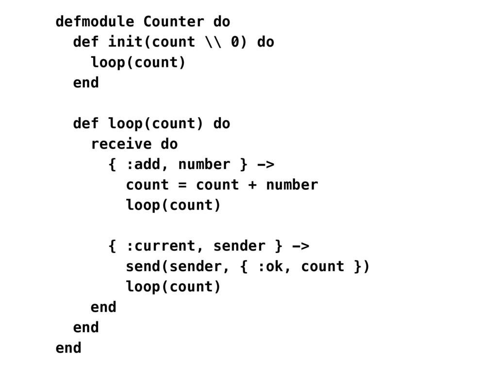 defmodule Counter do def init(count \\ 0) do lo...