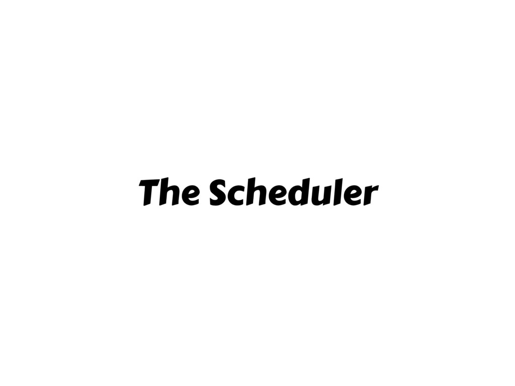 The Scheduler