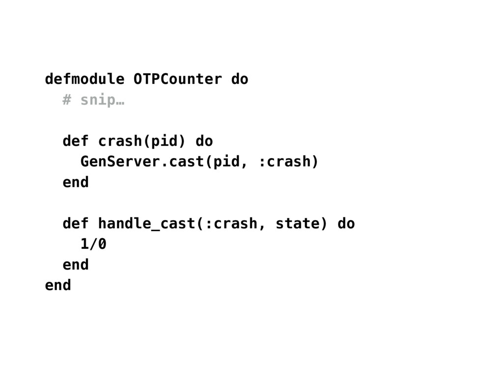 defmodule OTPCounter do # snip… def crash(pid) ...