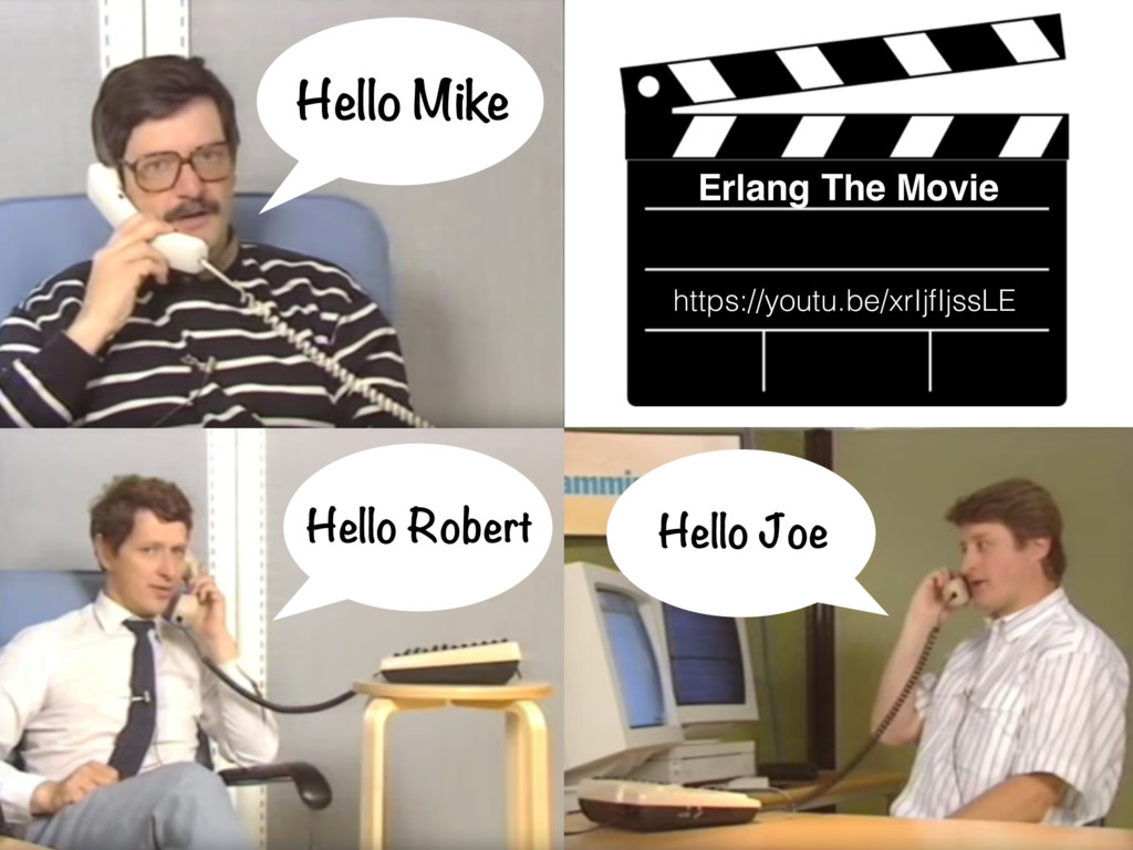 Hello Mike Hello Robert Hello Joe Erlang The Mo...