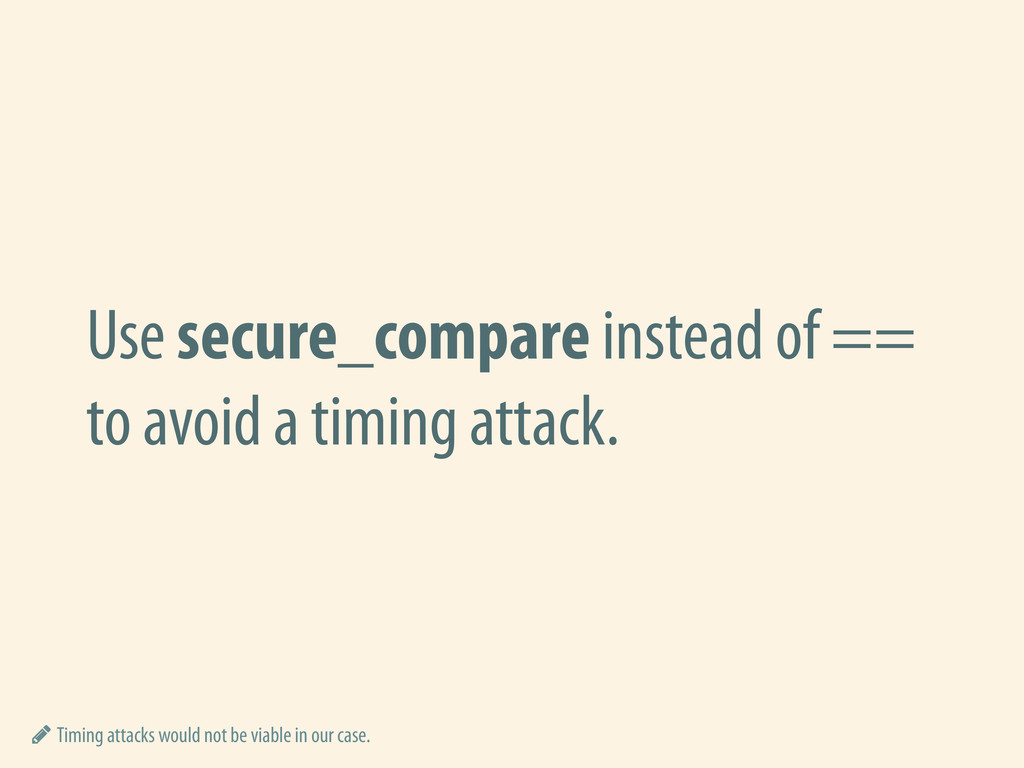 Use secure_compare instead of == to avoid a tim...