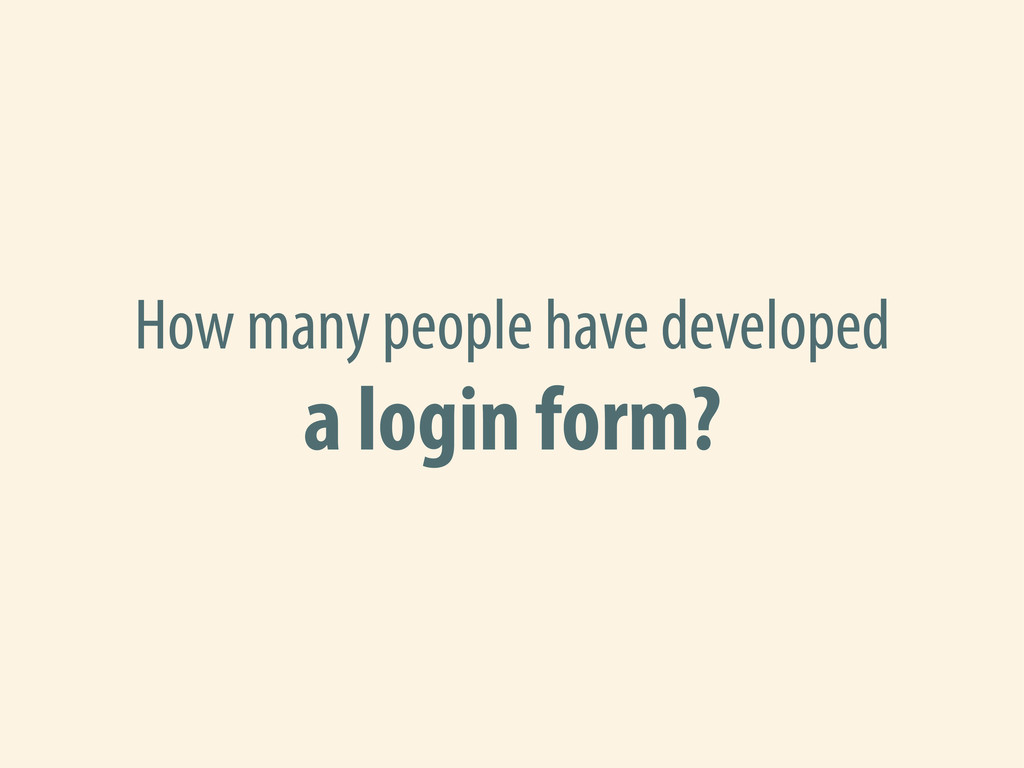 How many people have developed a login form?