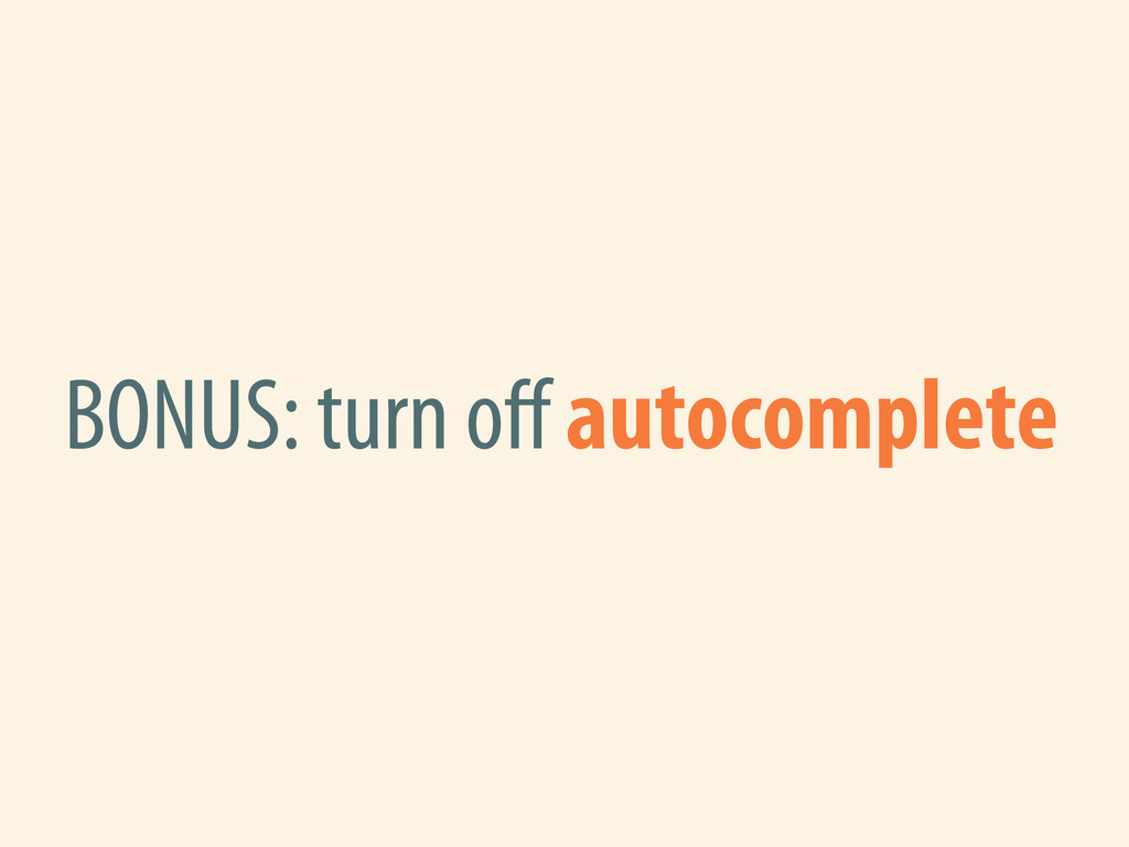 BONUS: turn off autocomplete