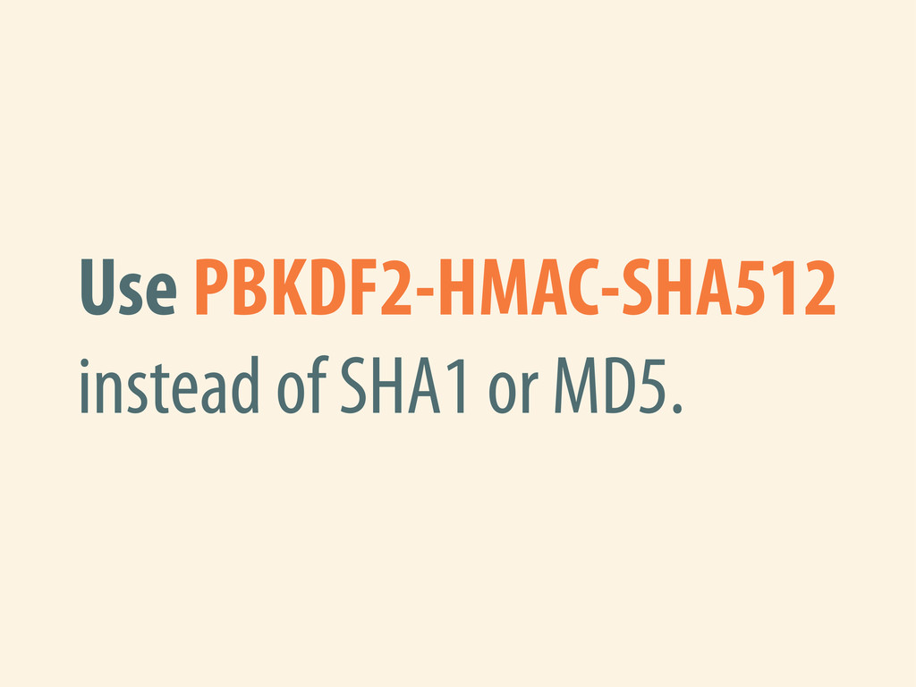 Use PBKDF2-HMAC-SHA512 instead of SHA1 or MD5.