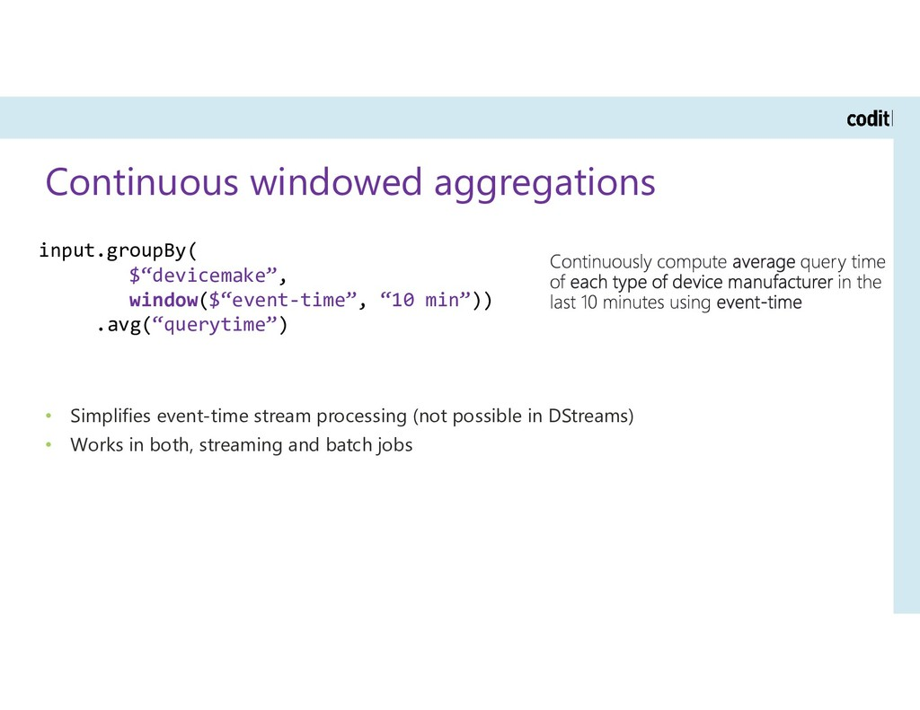 Continuous windowed aggregations • Simplifies e...
