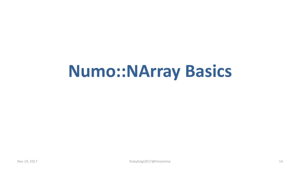 Numo::NArray Basics Nov 19, 2017 RubyKaigi2017@...