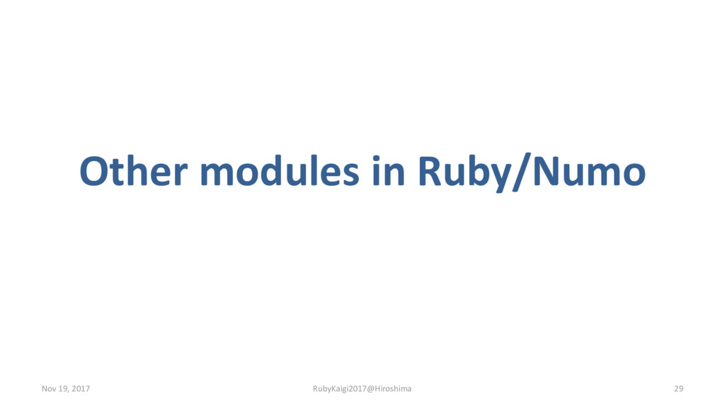 Other modules in Ruby/Numo Nov 19, 2017 RubyKai...