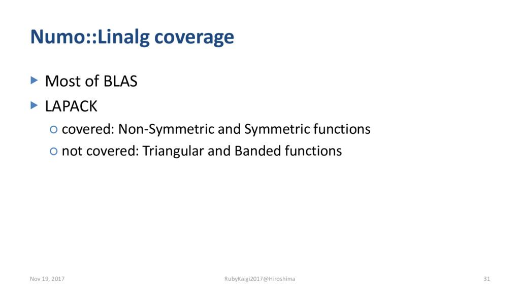 Numo::Linalg coverage ▶ Most of BLAS ▶ LAPACK ○...