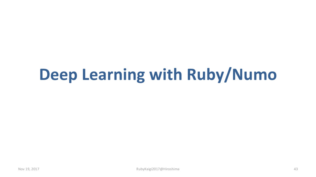 Deep Learning with Ruby/Numo Nov 19, 2017 RubyK...