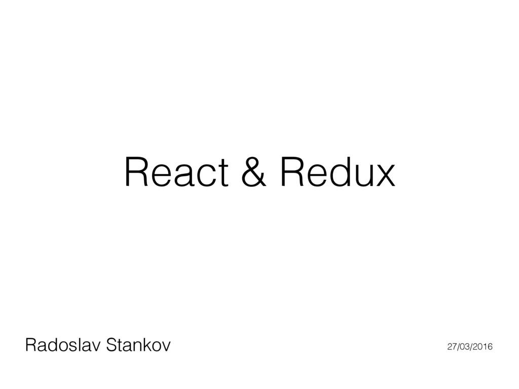 React & Redux Radoslav Stankov 27/03/2016