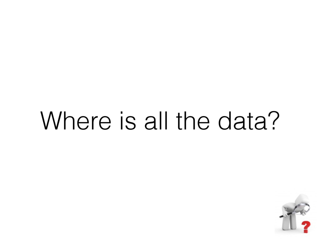 Where is all the data?