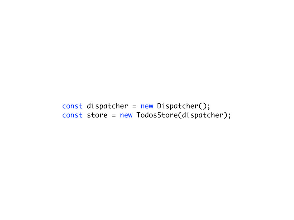 const dispatcher = new Dispatcher(); const stor...