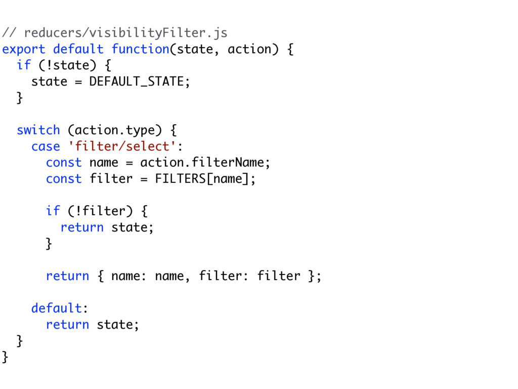 // reducers/visibilityFilter.js export default ...