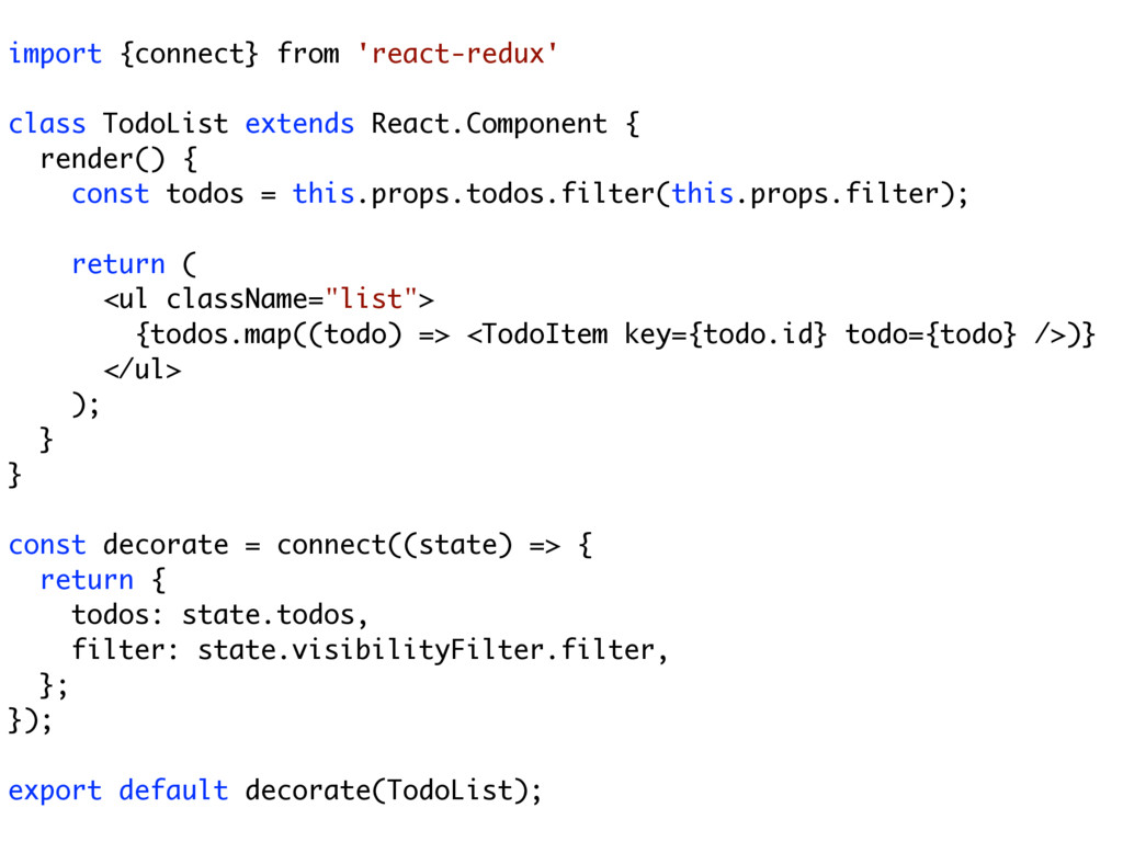import {connect} from 'react-redux' class TodoL...
