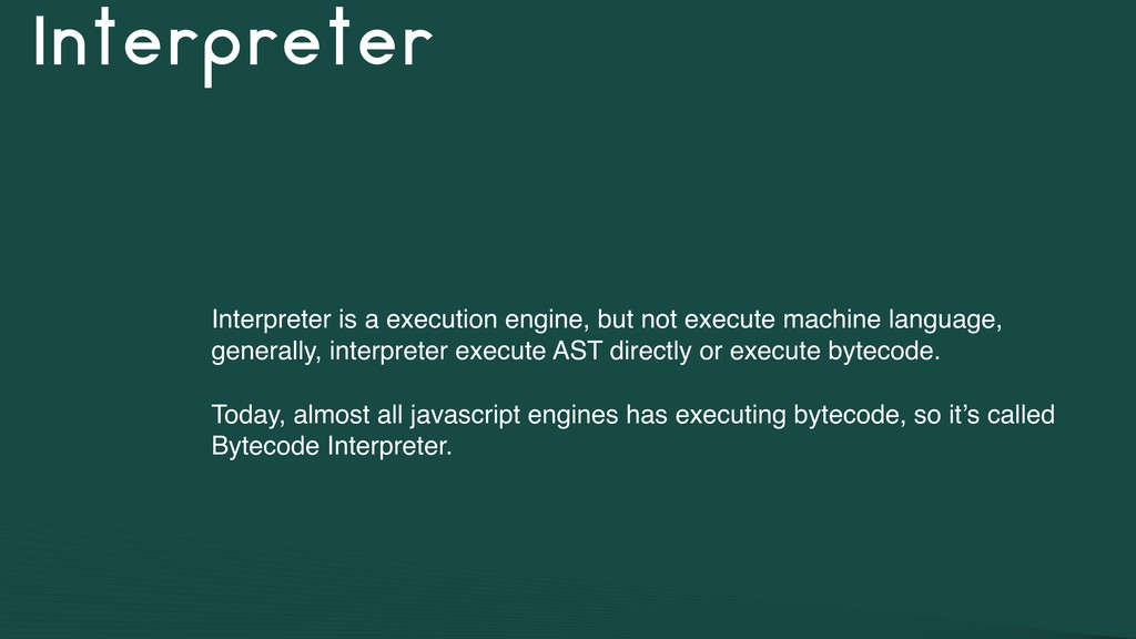Interpreter Interpreter is a execution engine, ...