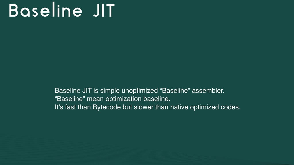 Baseline JIT Baseline JIT is simple unoptimized...