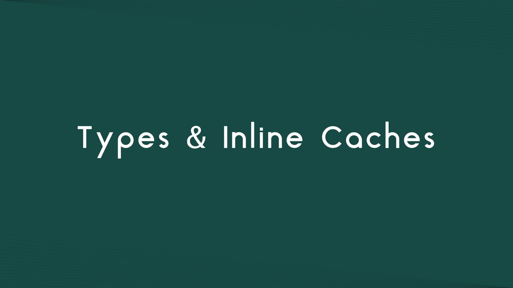 Types & Inline Caches