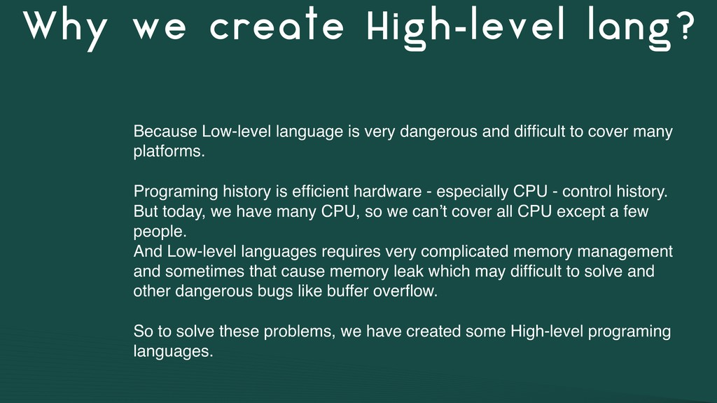 Why we create High-level lang? Because Low-leve...