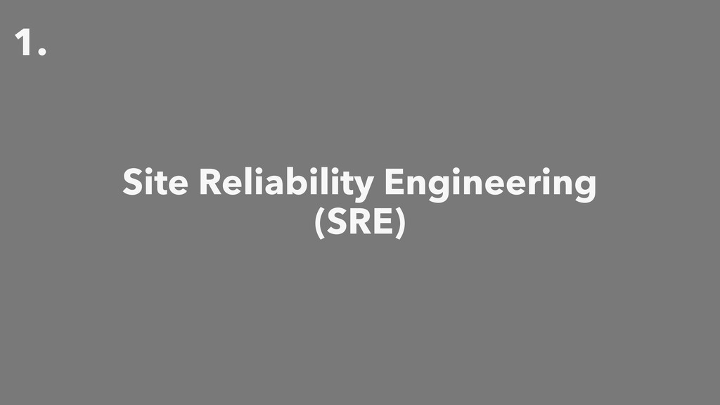 1. Site Reliability Engineering (SRE)