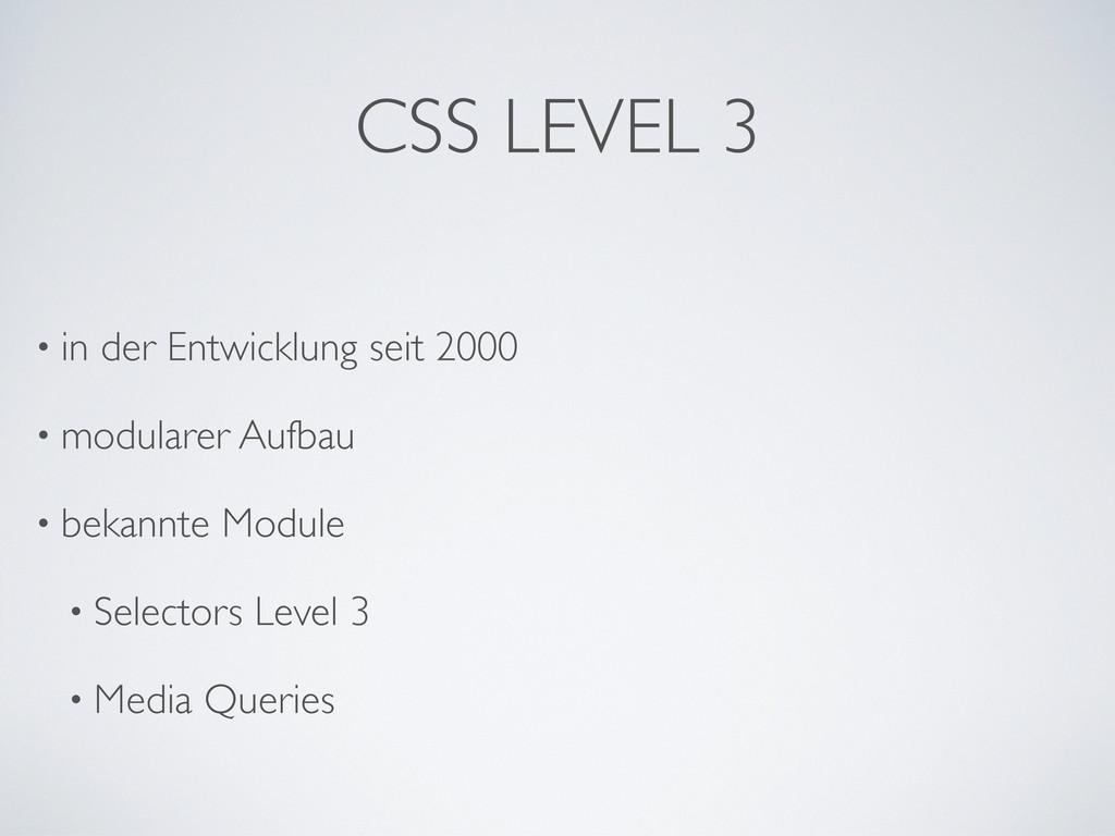 CSS LEVEL 3 • in der Entwicklung seit 2000 • mo...