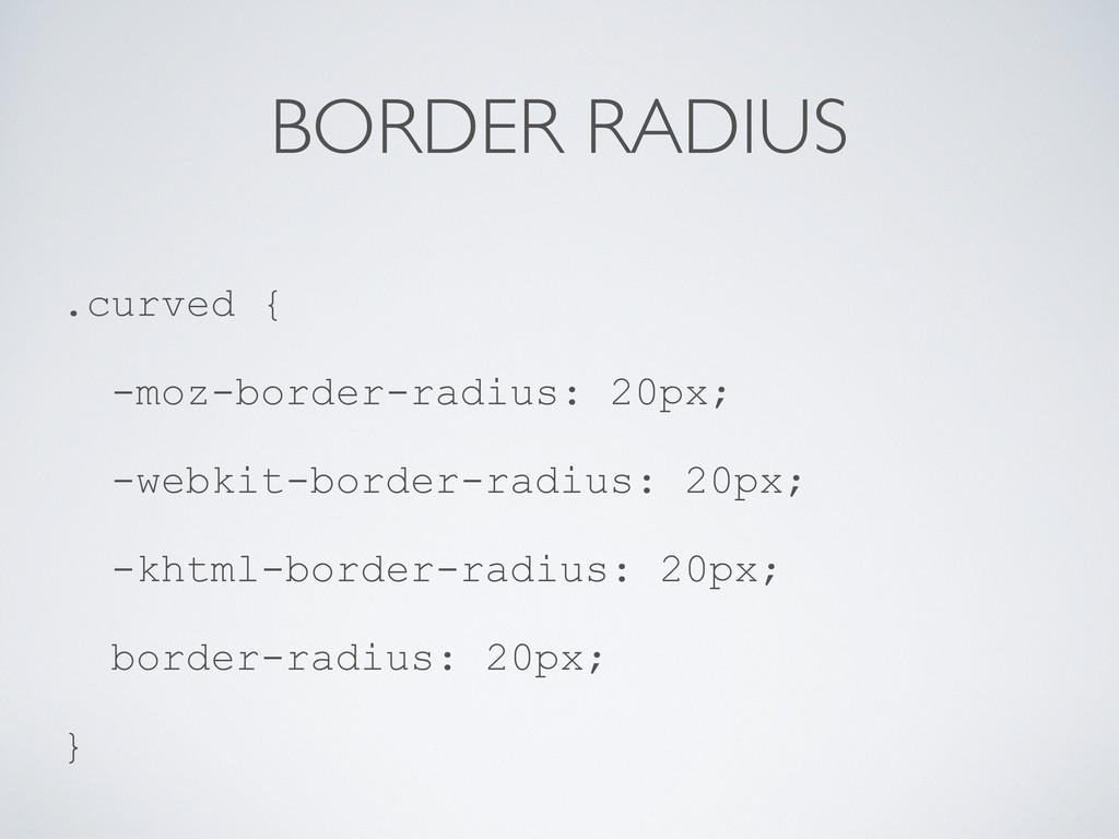 BORDER RADIUS .curved { -moz-border-radius: 20p...