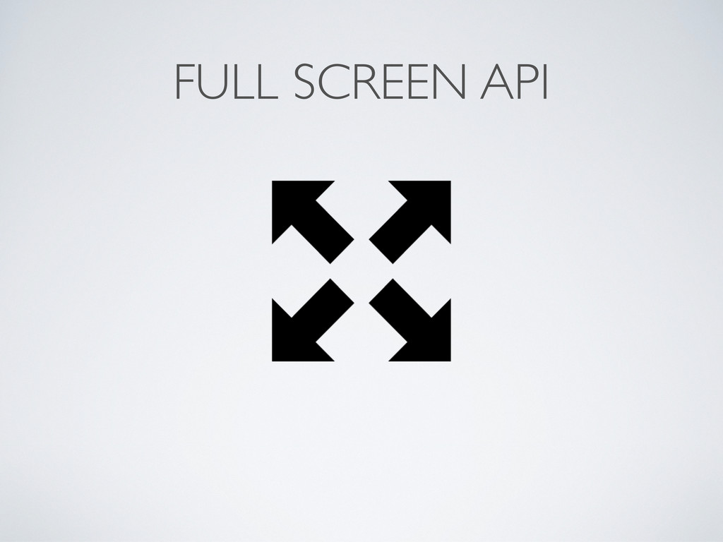 FULL SCREEN API