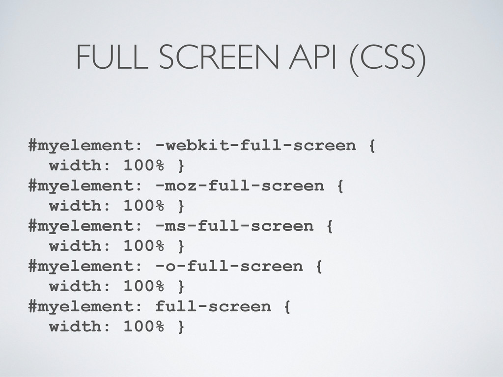 FULL SCREEN API (CSS) #myelement: -webkit-full-...