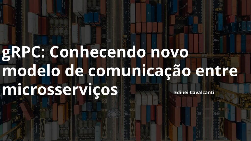 gRPC: Conhecendo novo modelo de comunicação ent...