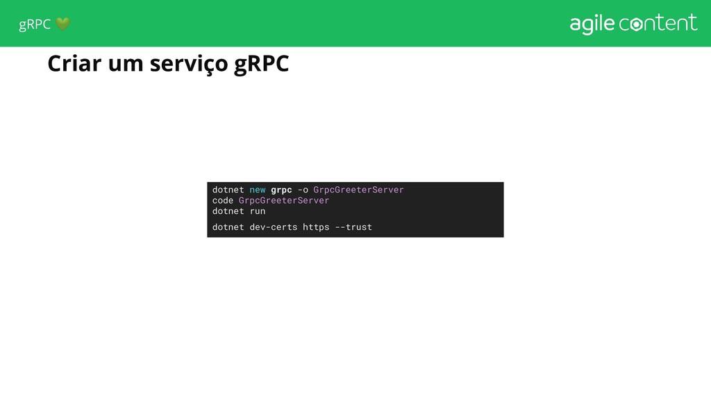 Criar um serviço gRPC dotnet new grpc -o GrpcGr...