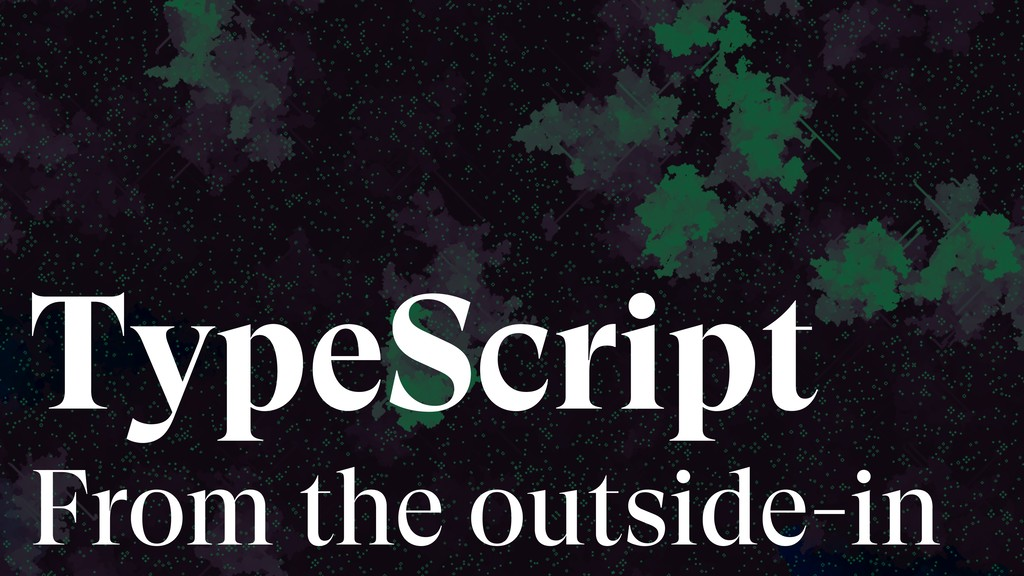 TypeScript From the outside-in