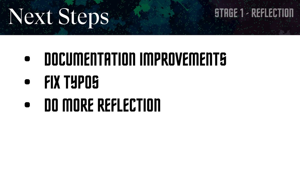 STAGE 1 - REFLECTION Next Steps • DOCUMENTATION...