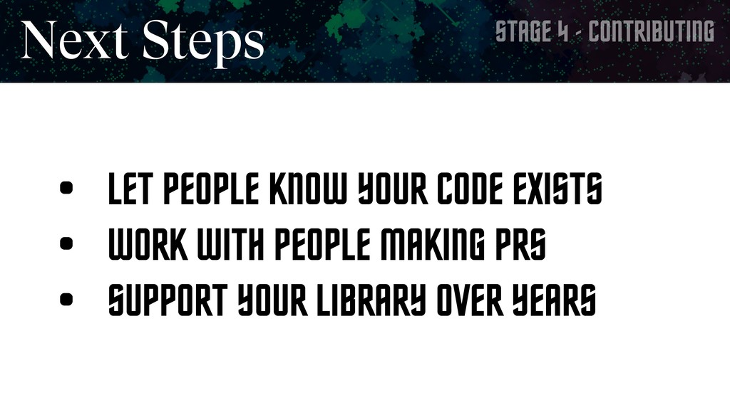 STAGE 4 - CONTRIBUTING Next Steps • LET PEOPLE ...
