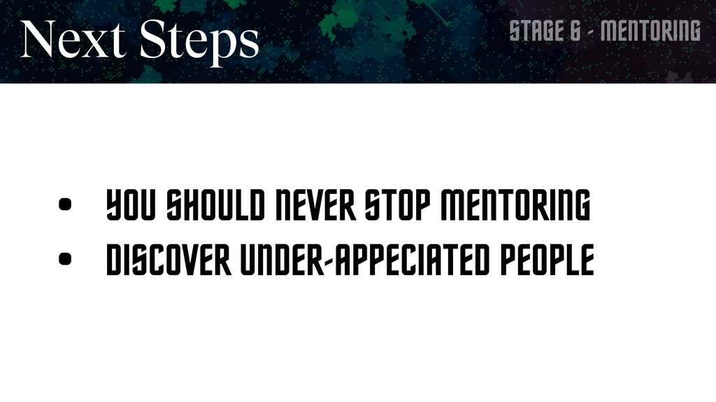 STAGE 6 - MENTORING Next Steps • YOU SHOULD NEV...