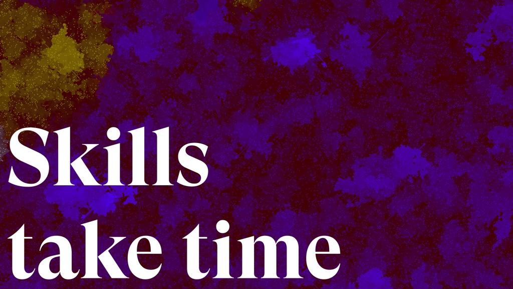 Tt Skills take time