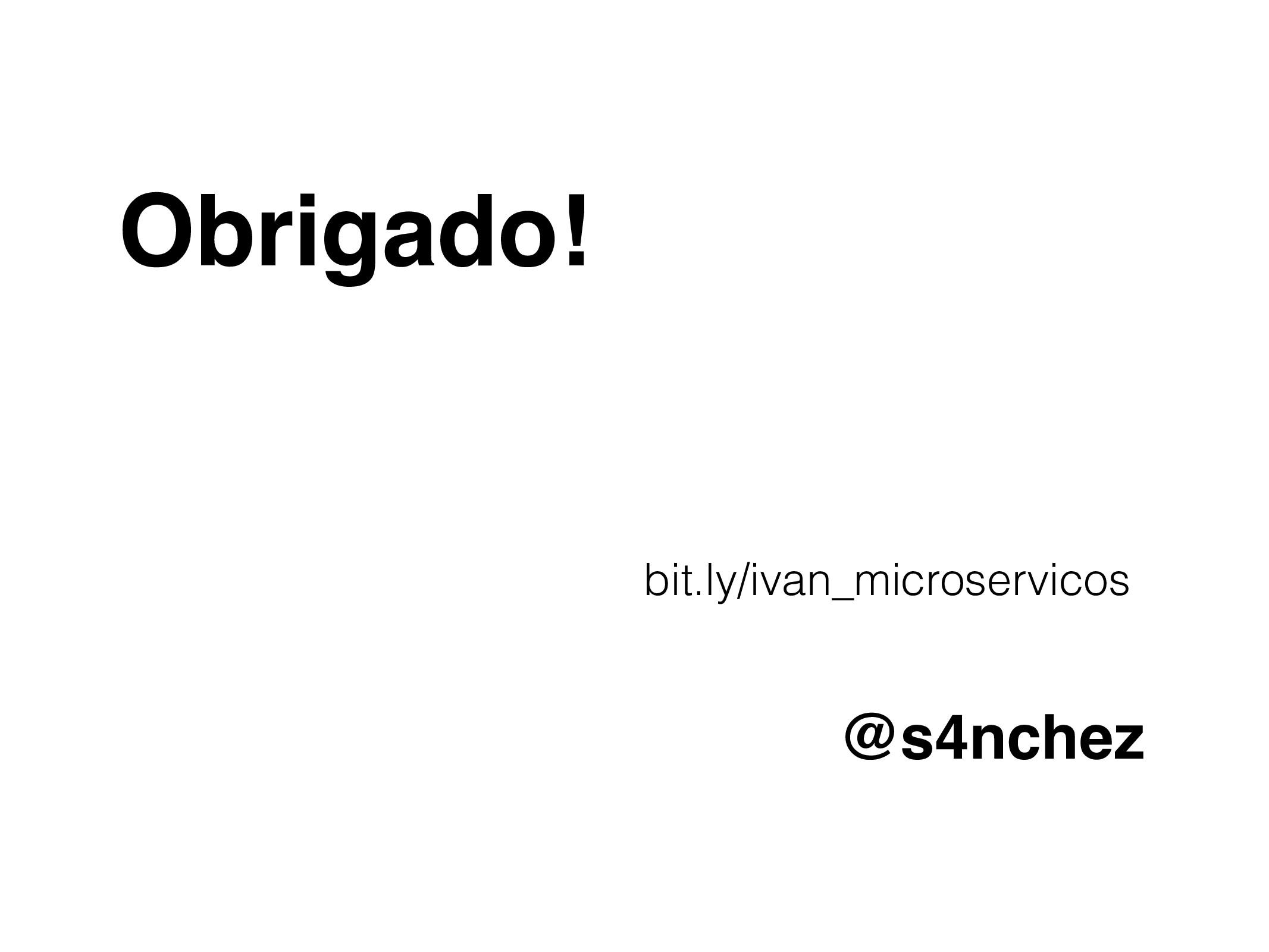 Obrigado! @s4nchez bit.ly/ivan_microservicos
