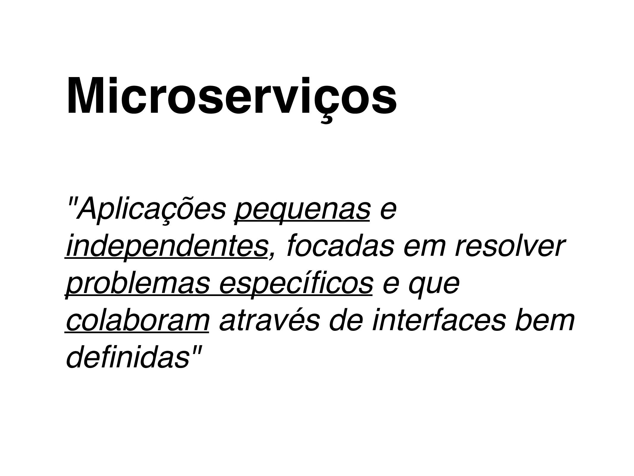 """Microserviços """"Aplicações pequenas e independen..."""