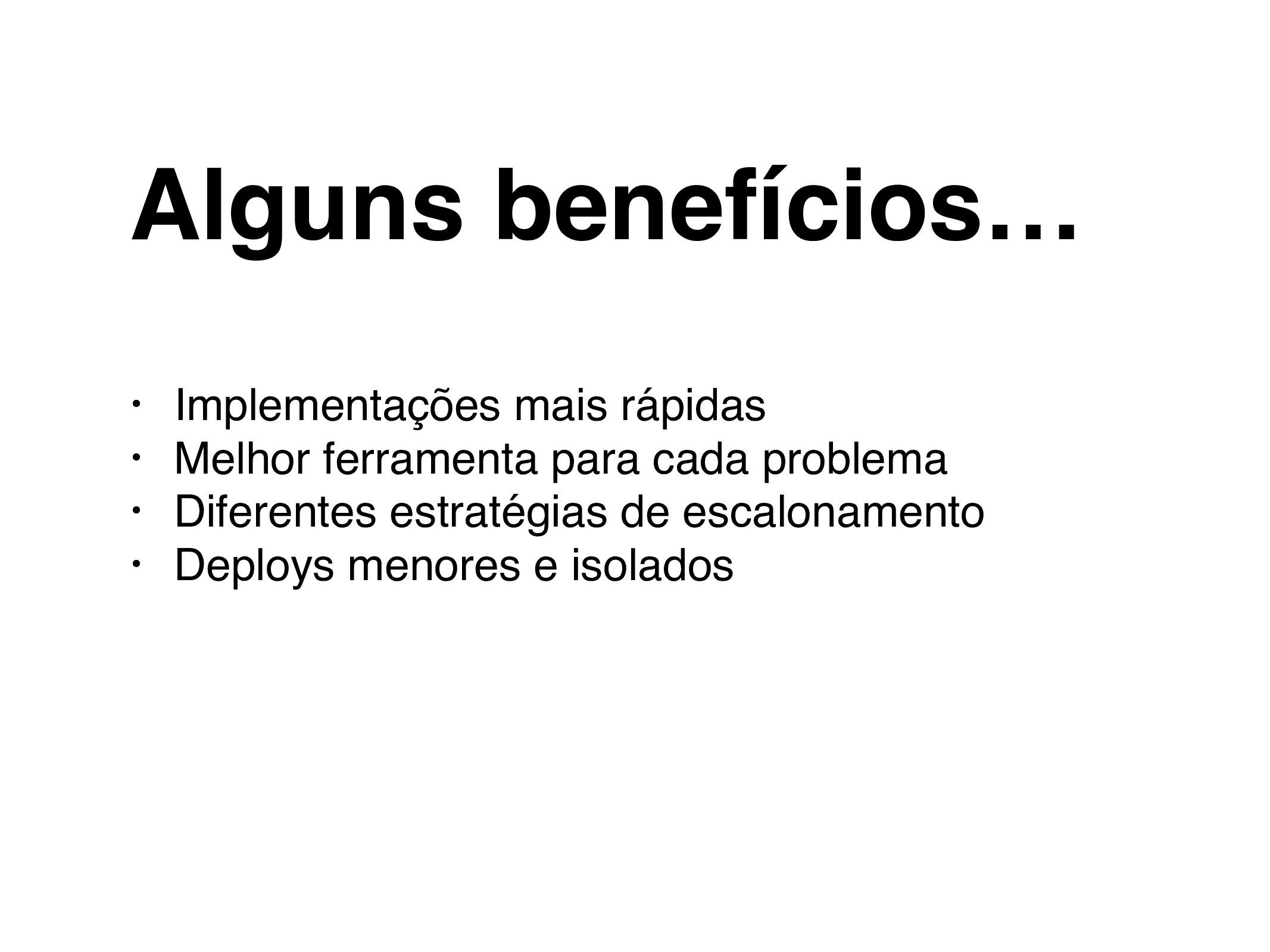 Alguns benefícios… • Implementações mais rápida...
