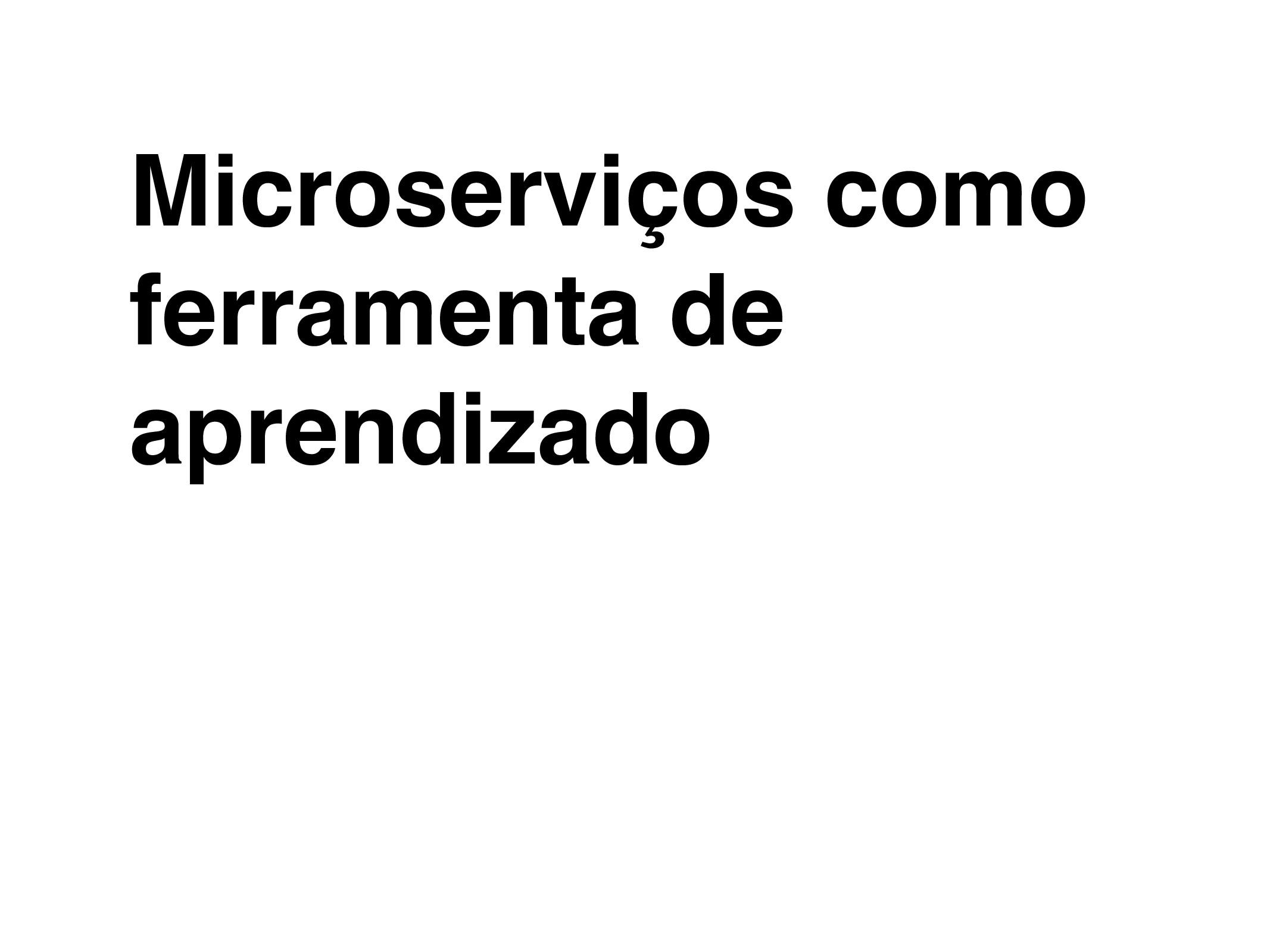 Microserviços como ferramenta de aprendizado