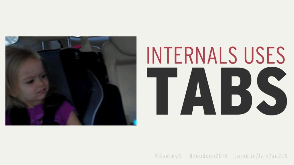 TABS INTERNALS USES @SammyK #zendcon2016 joind....