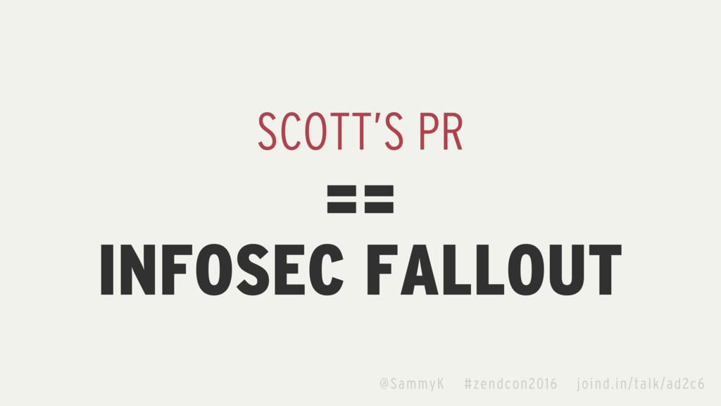 SCOTT'S PR INFOSEC FALLOUT == @SammyK #zendcon2...