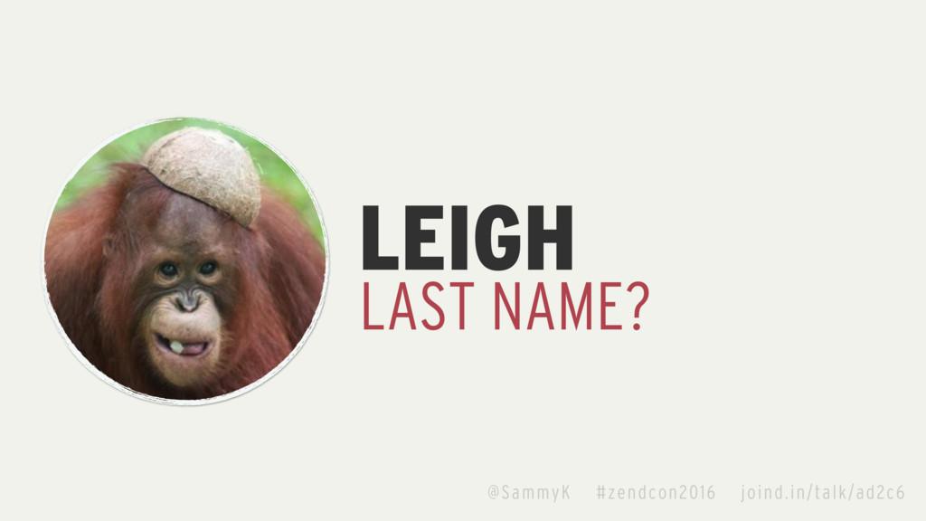 LEIGH LAST NAME? @SammyK #zendcon2016 joind.in/...