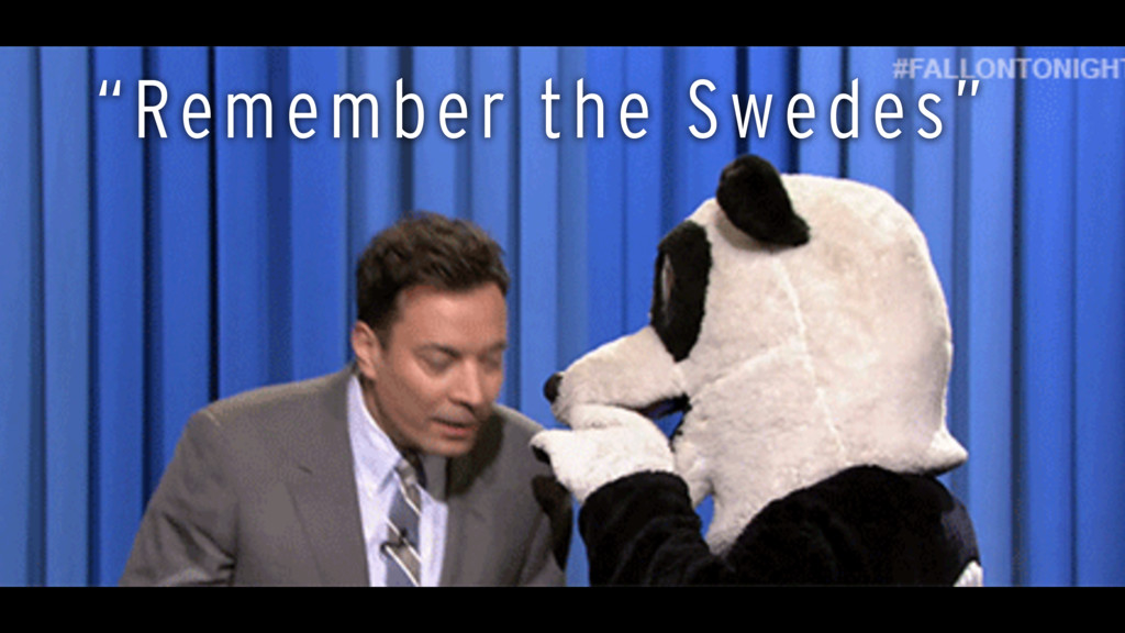 """Remember the Swedes"""
